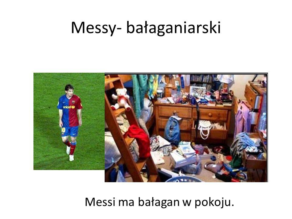 Messy- bałaganiarski Messi ma bałagan w pokoju.