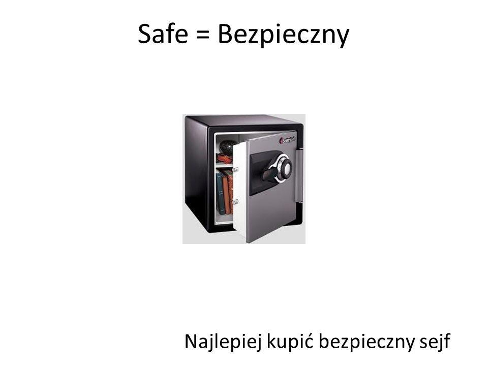 Safe = Bezpieczny Najlepiej kupić bezpieczny sejf