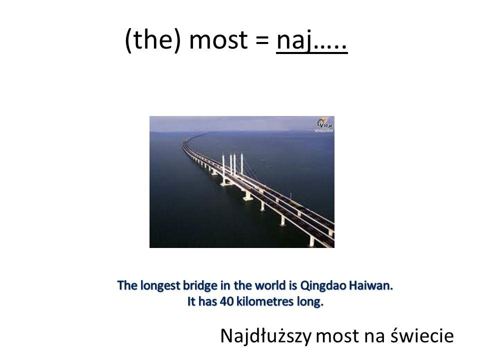(the) most = naj….. Najdłuższy most na świecie