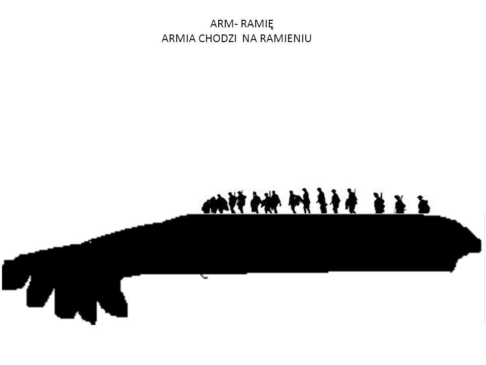 ARM- RAMIĘ ARMIA CHODZI NA RAMIENIU