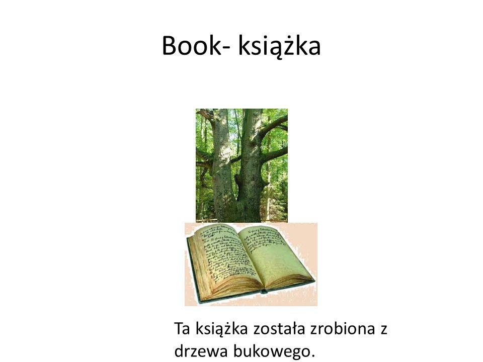 Book- książka Ta książka została zrobiona z drzewa bukowego.