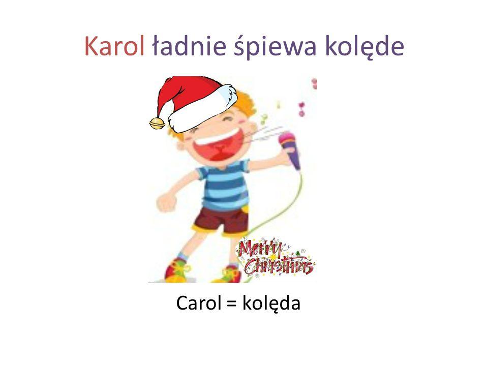 Karol ładnie śpiewa kolęde Carol = kolęda