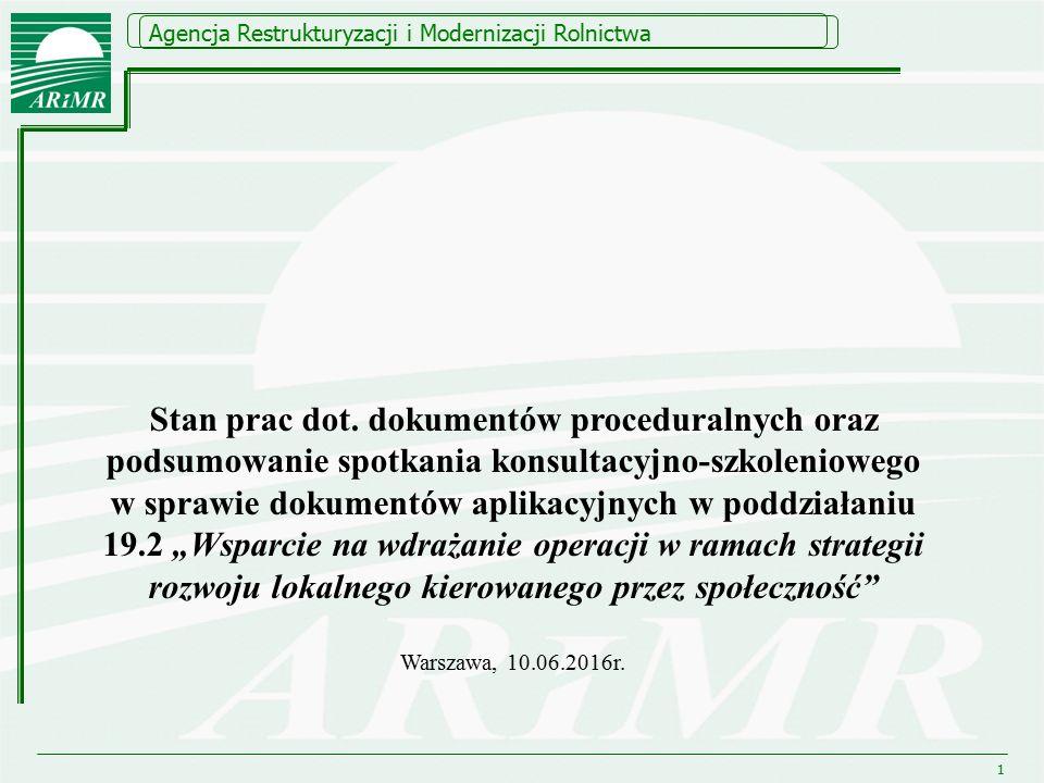 Agencja Restrukturyzacji i Modernizacji Rolnictwa 1 Stan prac dot. dokumentów proceduralnych oraz podsumowanie spotkania konsultacyjno-szkoleniowego w