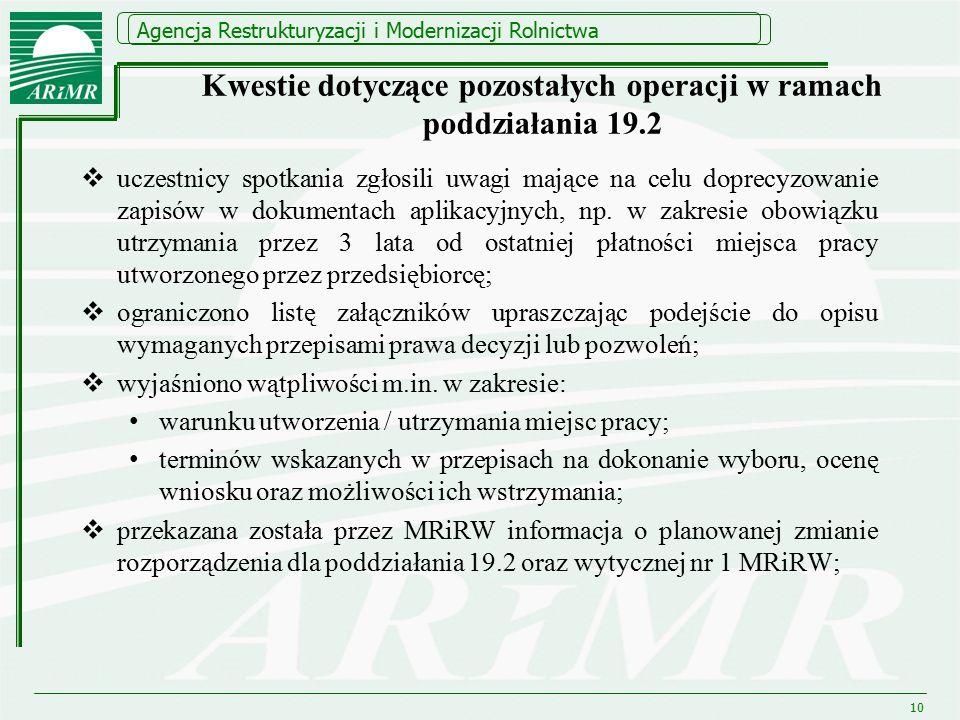 Agencja Restrukturyzacji i Modernizacji Rolnictwa Kwestie dotyczące pozostałych operacji w ramach poddziałania 19.2  uczestnicy spotkania zgłosili uwagi mające na celu doprecyzowanie zapisów w dokumentach aplikacyjnych, np.