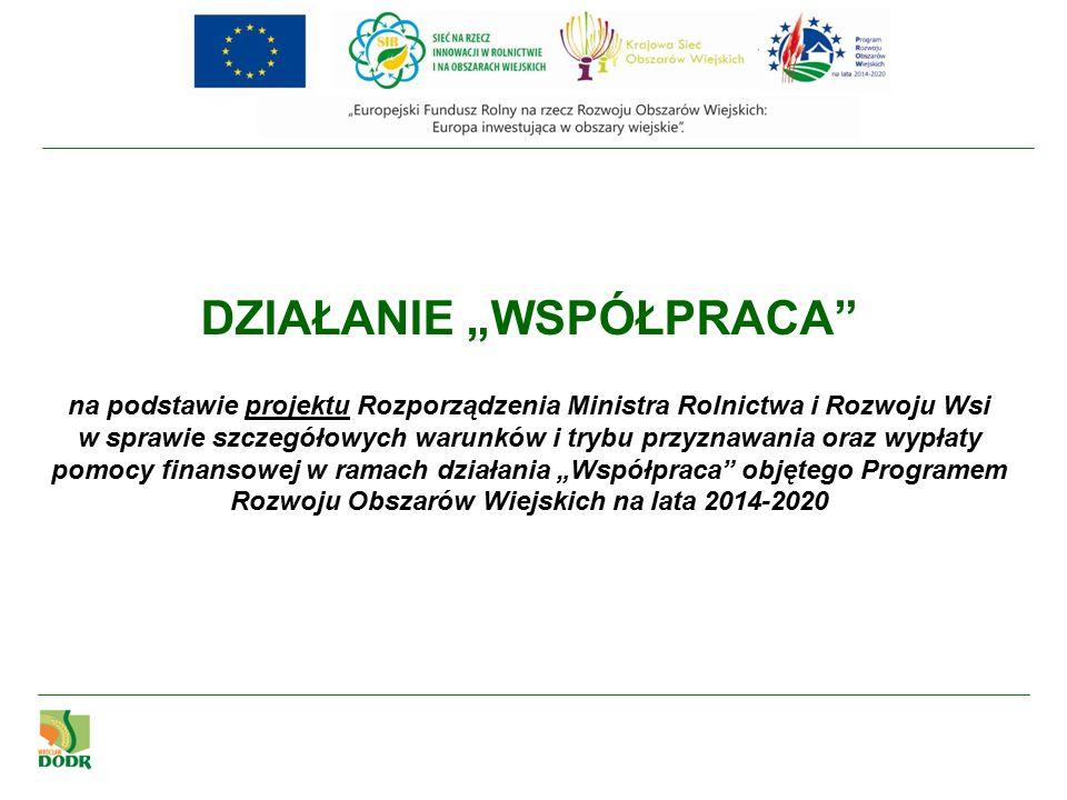 """DZIAŁANIE """"WSPÓŁPRACA na podstawie projektu Rozporządzenia Ministra Rolnictwa i Rozwoju Wsi w sprawie szczegółowych warunków i trybu przyznawania oraz wypłaty pomocy finansowej w ramach działania """"Współpraca objętego Programem Rozwoju Obszarów Wiejskich na lata 2014-2020"""