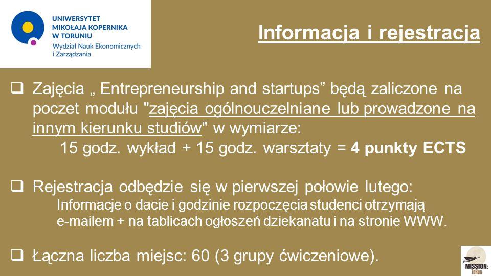 """Informacja i rejestracja  Zajęcia """" Entrepreneurship and startups będą zaliczone na poczet modułu zajęcia ogólnouczelniane lub prowadzone na innym kierunku studiów w wymiarze: 15 godz."""