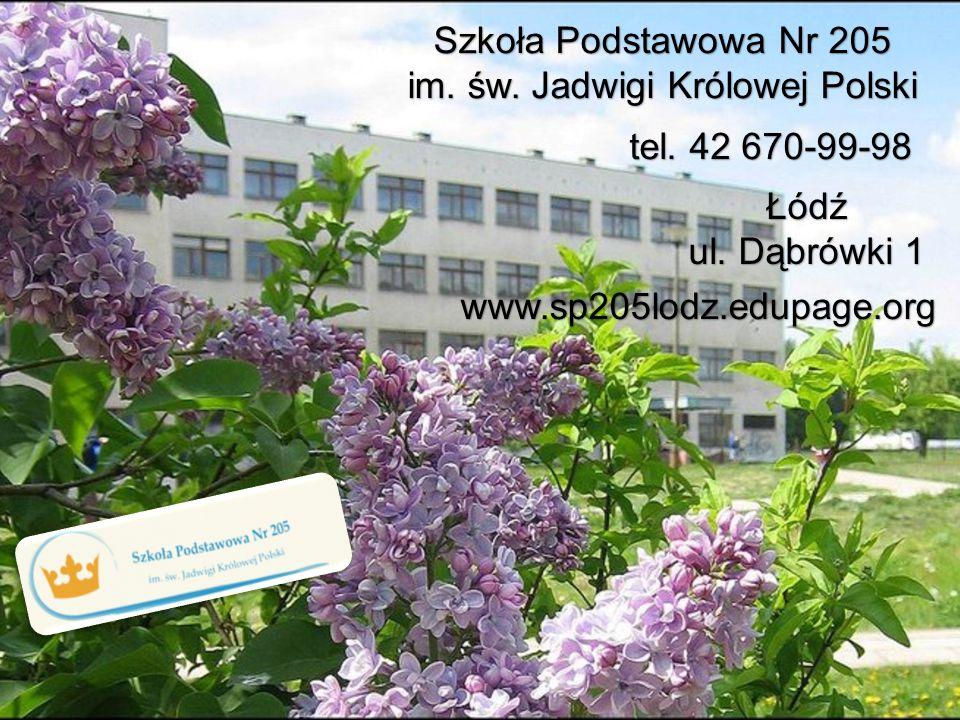 Szkoła Podstawowa Nr 205 im. św. Jadwigi Królowej Polski www.sp205lodz.edupage.org Łódź ul. Dąbrówki 1 tel. 42 670-99-98