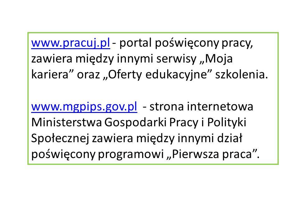 """www.pracuj.plwww.pracuj.pl - portal poświęcony pracy, zawiera między innymi serwisy """"Moja kariera oraz """"Oferty edukacyjne szkolenia."""