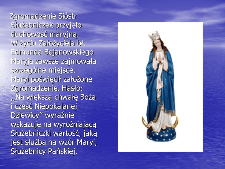 Zgromadzenie Sióstr Służebniczek przyjęło duchowość maryjną. W życiu Założyciela bł. Edmunda Bojanowskiego Maryja zawsze zajmowała szczególne miejsce.