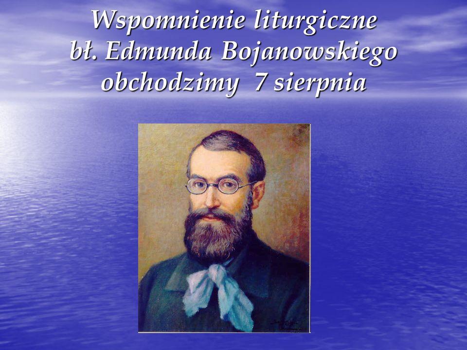 Wspomnienie liturgiczne bł. Edmunda Bojanowskiego obchodzimy 7 sierpnia