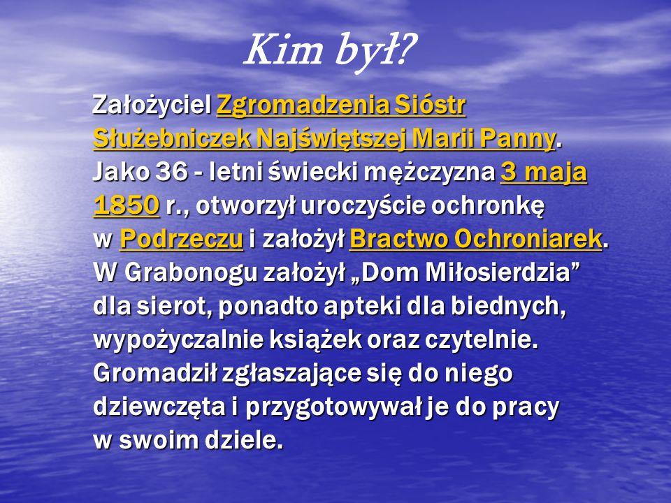 Założyciel Zgromadzenia Sióstr Służebniczek Najświętszej Marii Panny.