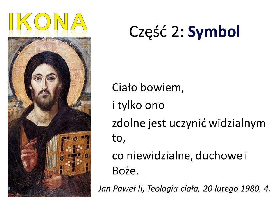 Część 2: Symbol Ciało bowiem, i tylko ono zdolne jest uczynić widzialnym to, co niewidzialne, duchowe i Boże.