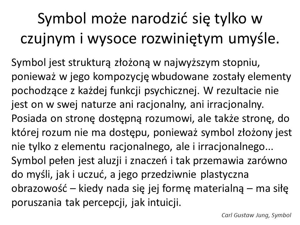Symbol może narodzić się tylko w czujnym i wysoce rozwiniętym umyśle.