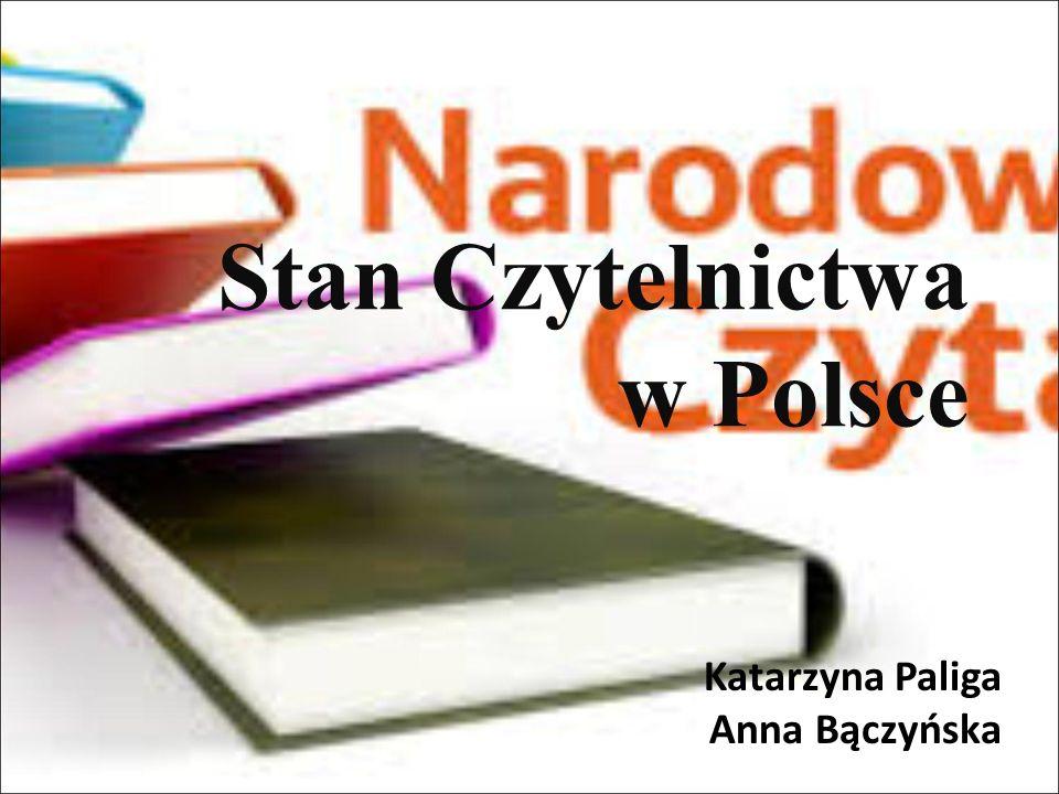 Stan Czytelnictwa w Polsce Katarzyna Paliga Anna Bączyńska