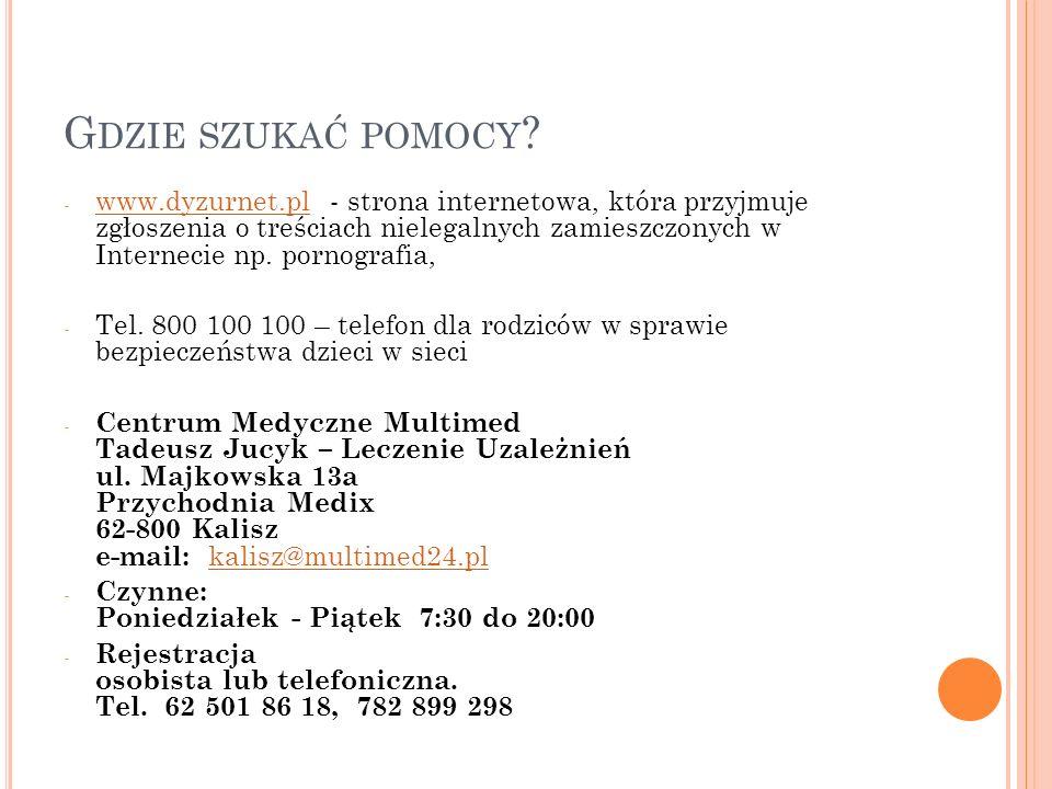 G DZIE SZUKAĆ POMOCY ? - www.dyzurnet.pl - strona internetowa, która przyjmuje zgłoszenia o treściach nielegalnych zamieszczonych w Internecie np. por