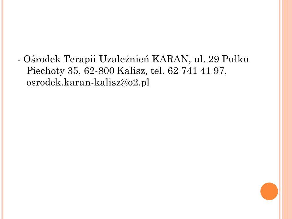 - Ośrodek Terapii Uzależnień KARAN, ul. 29 Pułku Piechoty 35, 62-800 Kalisz, tel. 62 741 41 97, osrodek.karan-kalisz@o2.pl