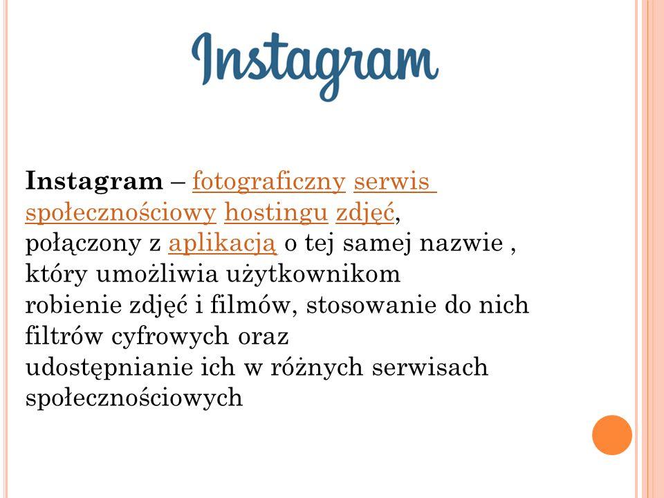 Instagram – fotograficzny serwisfotograficznyserwis społecznościowyspołecznościowy hostingu zdjęć,hostinguzdjęć połączony z aplikacją o tej samej nazw