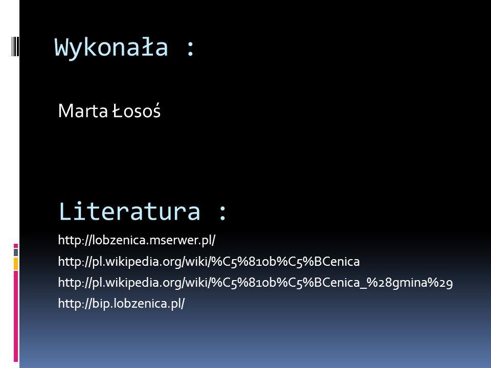Wykonała : Marta Łosoś Literatura : http://lobzenica.mserwer.pl/ http://pl.wikipedia.org/wiki/%C5%81ob%C5%BCenica http://pl.wikipedia.org/wiki/%C5%81o