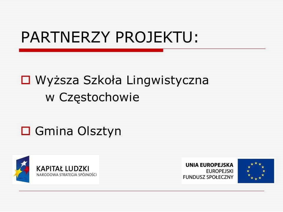PARTNERZY PROJEKTU:  Wyższa Szkoła Lingwistyczna w Częstochowie  Gmina Olsztyn