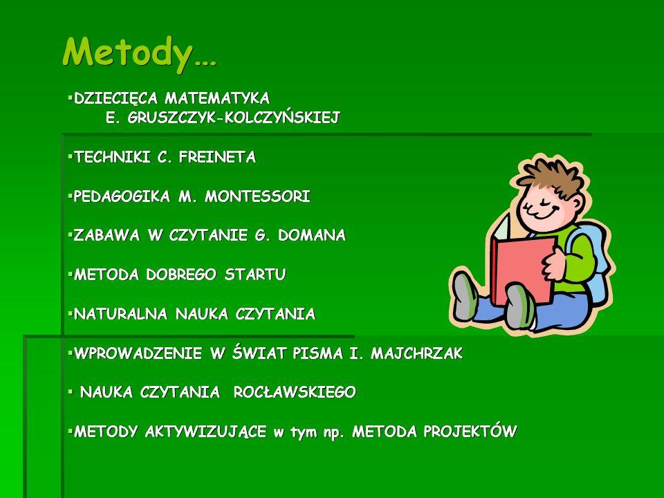 Metody…  DZIECIĘCA MATEMATYKA E. GRUSZCZYK-KOLCZYŃSKIEJ E. GRUSZCZYK-KOLCZYŃSKIEJ  TECHNIKI C. FREINETA  PEDAGOGIKA M. MONTESSORI  ZABAWA W CZYTAN