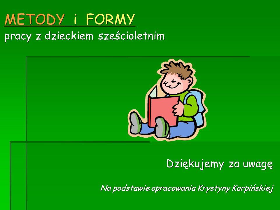 METODY i FORMY pracy z dzieckiem sześcioletnim Dziękujemy za uwagę Na podstawie opracowania Krystyny Karpińskiej