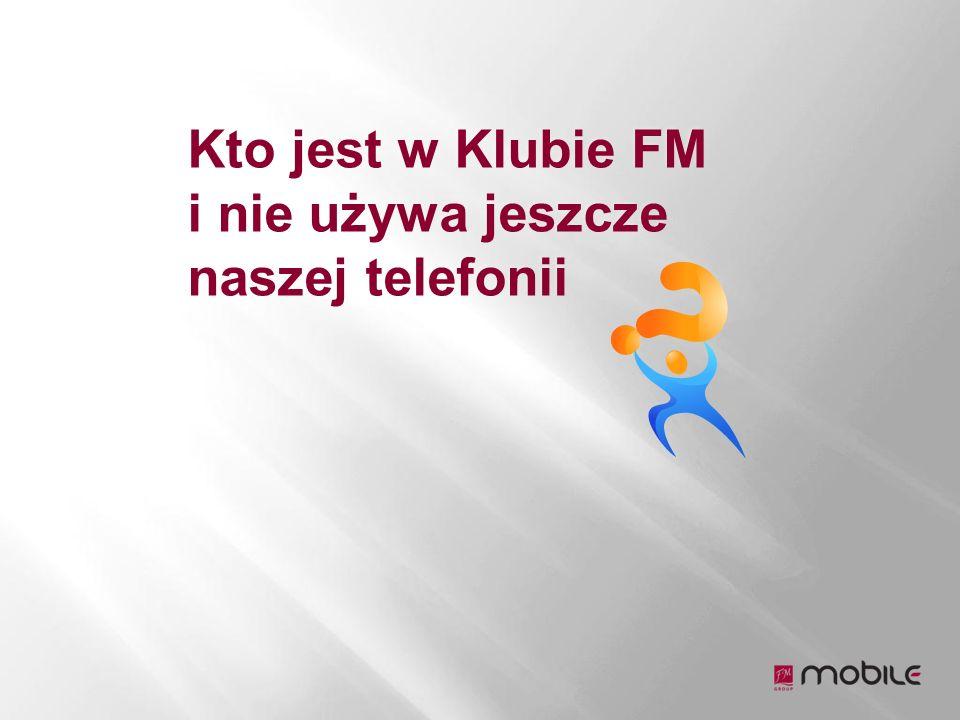 Kto jest w Klubie FM i nie używa jeszcze naszej telefonii