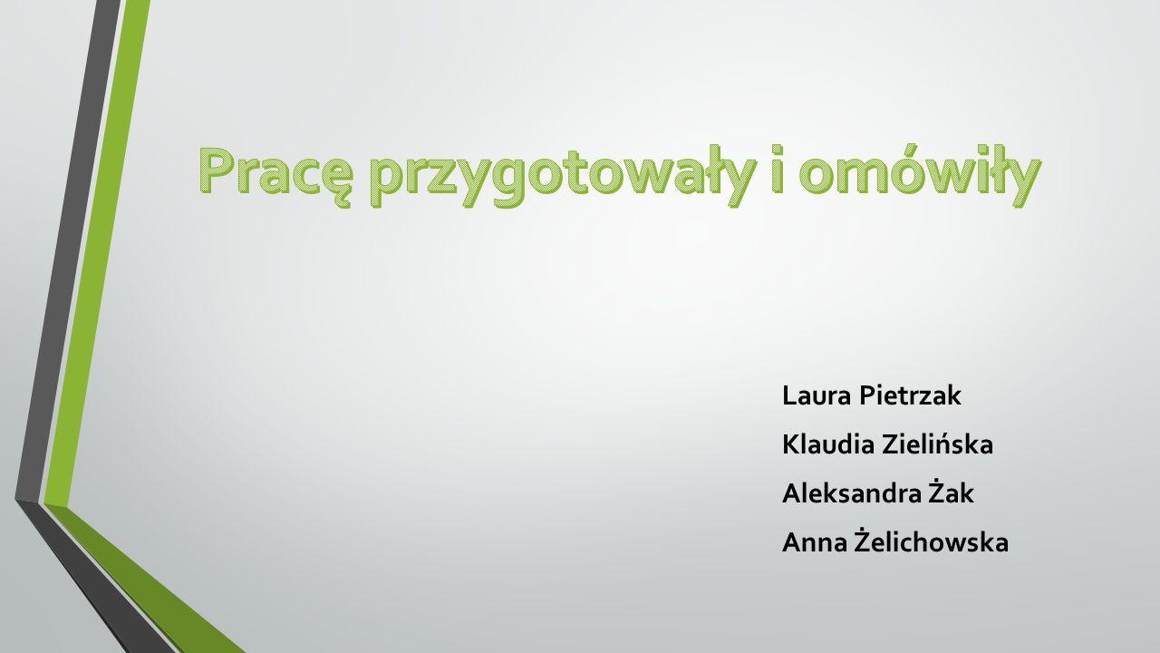 Laura Pietrzak Klaudia Zielińska Aleksandra Żak Anna Żelichowska