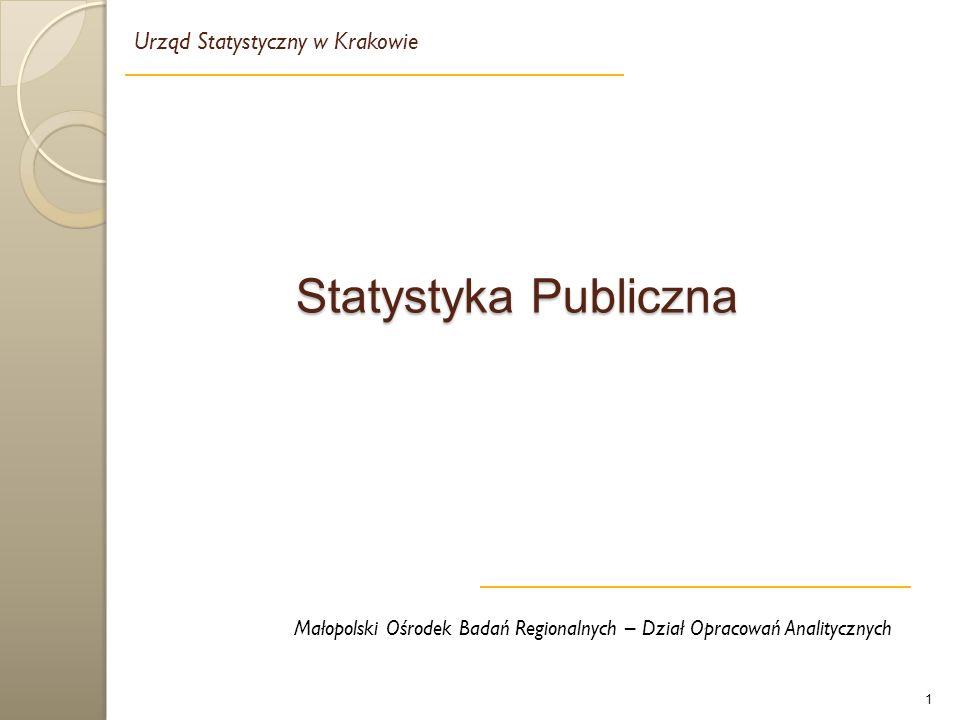 1 Małopolski Ośrodek Badań Regionalnych – Dział Opracowań Analitycznych Statystyka Publiczna Urząd Statystyczny w Krakowie