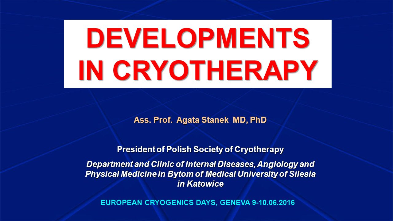 Ass. Prof. Agata Stanek MD, PhD President of Polish Society of Cryotherapy Department and Clinic of Internal Diseases, Angiology and Physical Medicine