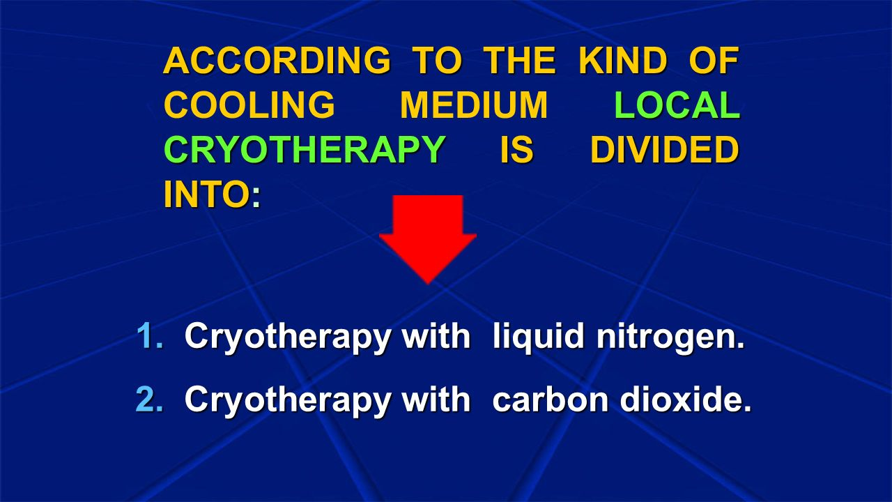 ACCORDING TO THE KIND OF LOCAL CRYOTHERAPY IS DIVIDED INTO: ACCORDING TO THE KIND OF COOLING MEDIUM LOCAL CRYOTHERAPY IS DIVIDED INTO: 1.Cryotherapy w