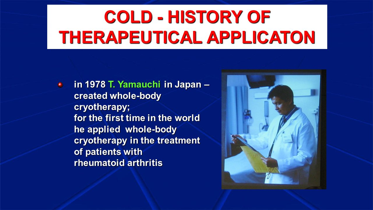 in 1978 T. Yamauchi in Japan – created whole-body cryotherapy; for the first time in the world he applied whole-body cryotherapy in the treatment of p