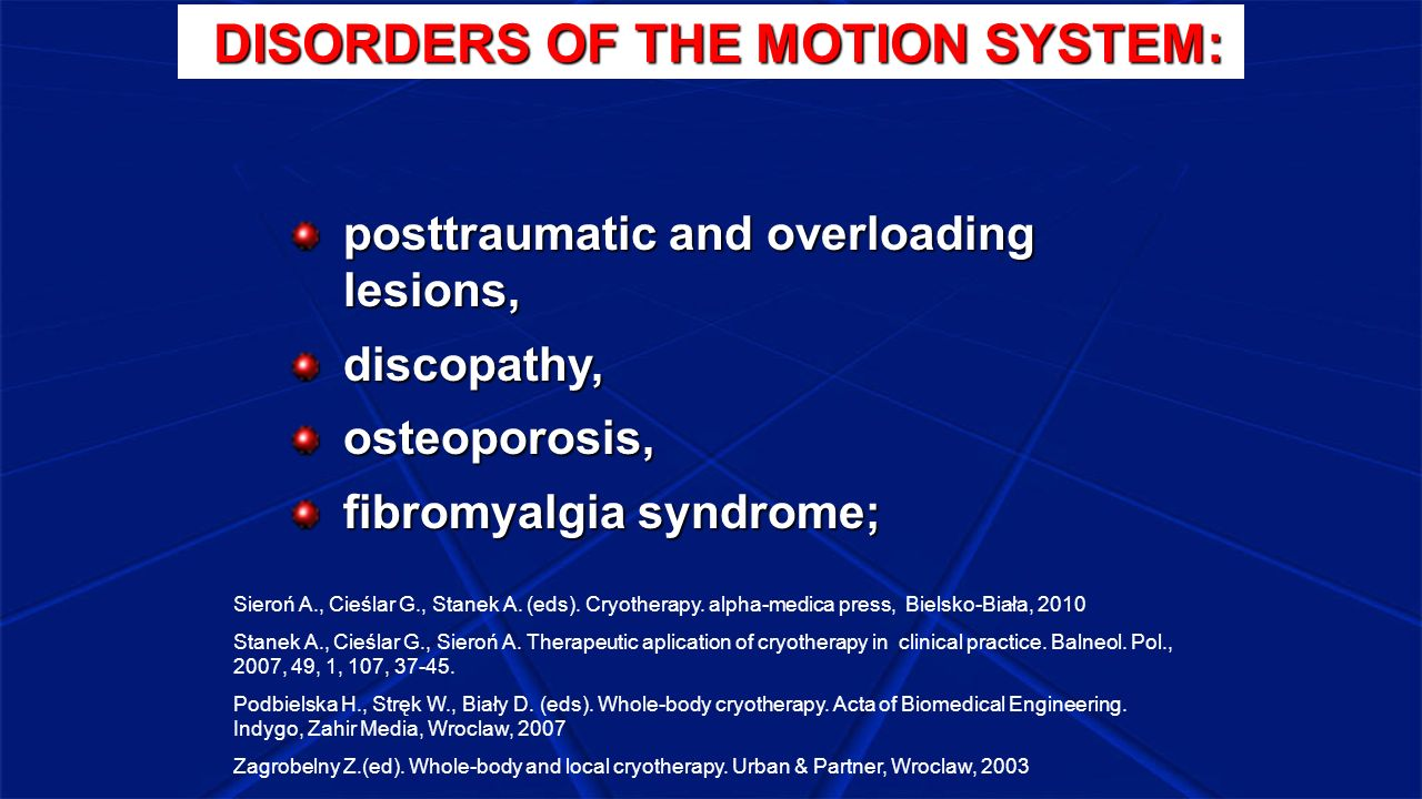 DISORDERS OF THE MOTION SYSTEM: DISORDERS OF THE MOTION SYSTEM: posttraumatic and overloading lesions, discopathy,osteoporosis, fibromyalgia syndrome;