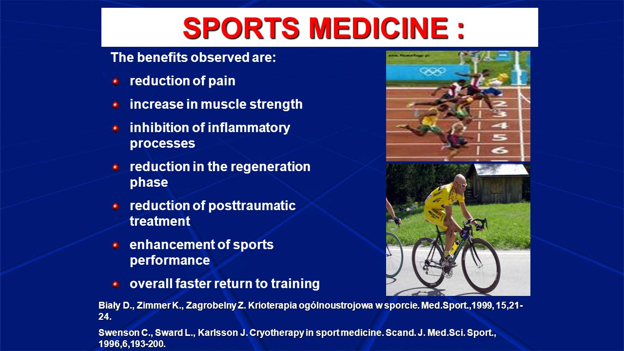 SPORTS MEDICINE : SPORTS MEDICINE : The benefits observed are: reduction of pain increase in muscle strength inhibition of inflammatory processes redu