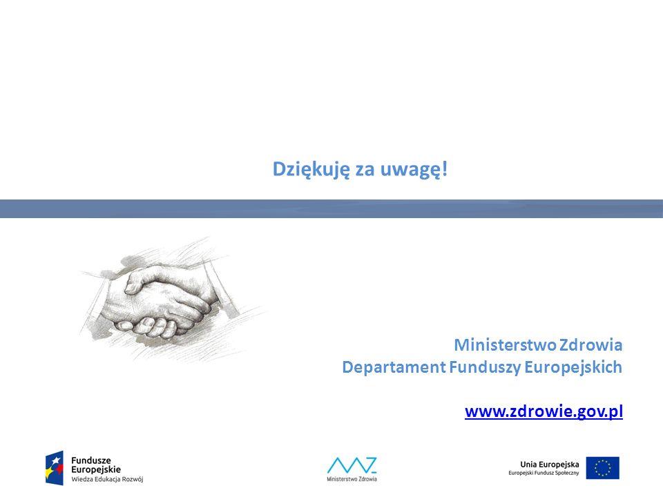 Dziękuję za uwagę! Ministerstwo Zdrowia Departament Funduszy Europejskich www.zdrowie.gov.pl