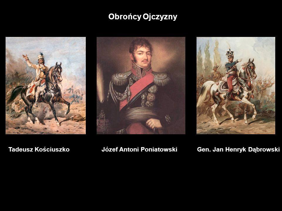 Obrońcy Ojczyzny Tadeusz KościuszkoJózef Antoni PoniatowskiGen. Jan Henryk Dąbrowski