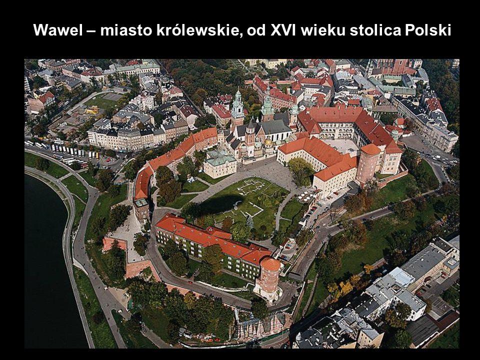 Wawel – miasto królewskie, od XVI wieku stolica Polski