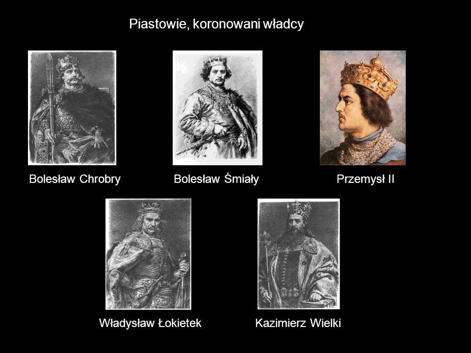 Piastowie, koronowani władcy Bolesław ChrobryBolesław ŚmiałyPrzemysł II Władysław ŁokietekKazimierz Wielki