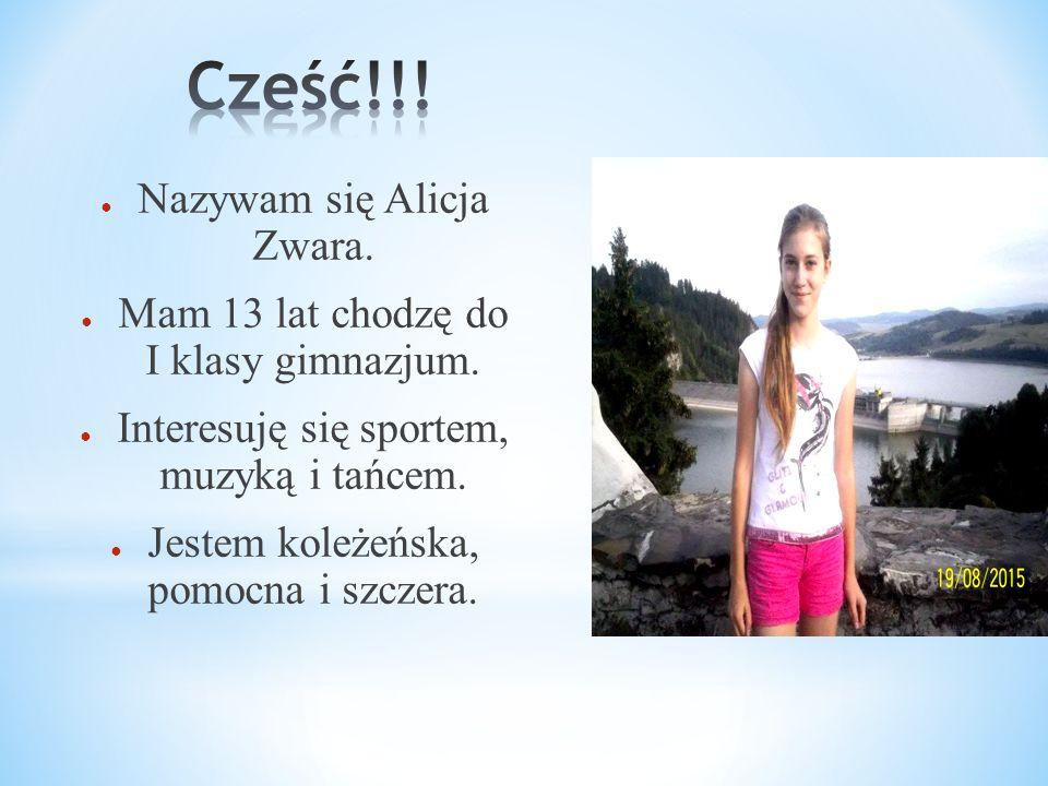 ● Nazywam się Alicja Zwara. ● Mam 13 lat chodzę do I klasy gimnazjum. ● Interesuję się sportem, muzyką i tańcem. ● Jestem koleżeńska, pomocna i szczer