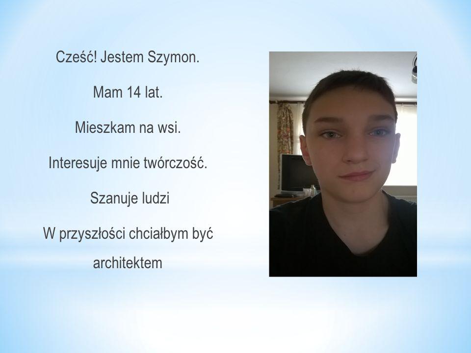 Cześć! Jestem Szymon. Mam 14 lat. Mieszkam na wsi. Interesuje mnie twórczość. Szanuje ludzi W przyszłości chciałbym być architektem