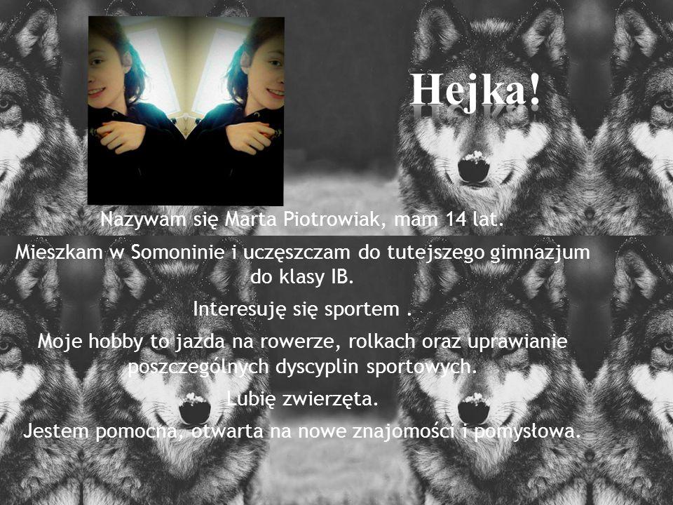 Nazywam się Marta Piotrowiak, mam 14 lat. Mieszkam w Somoninie i uczęszczam do tutejszego gimnazjum do klasy IB. Interesuję się sportem. Moje hobby to