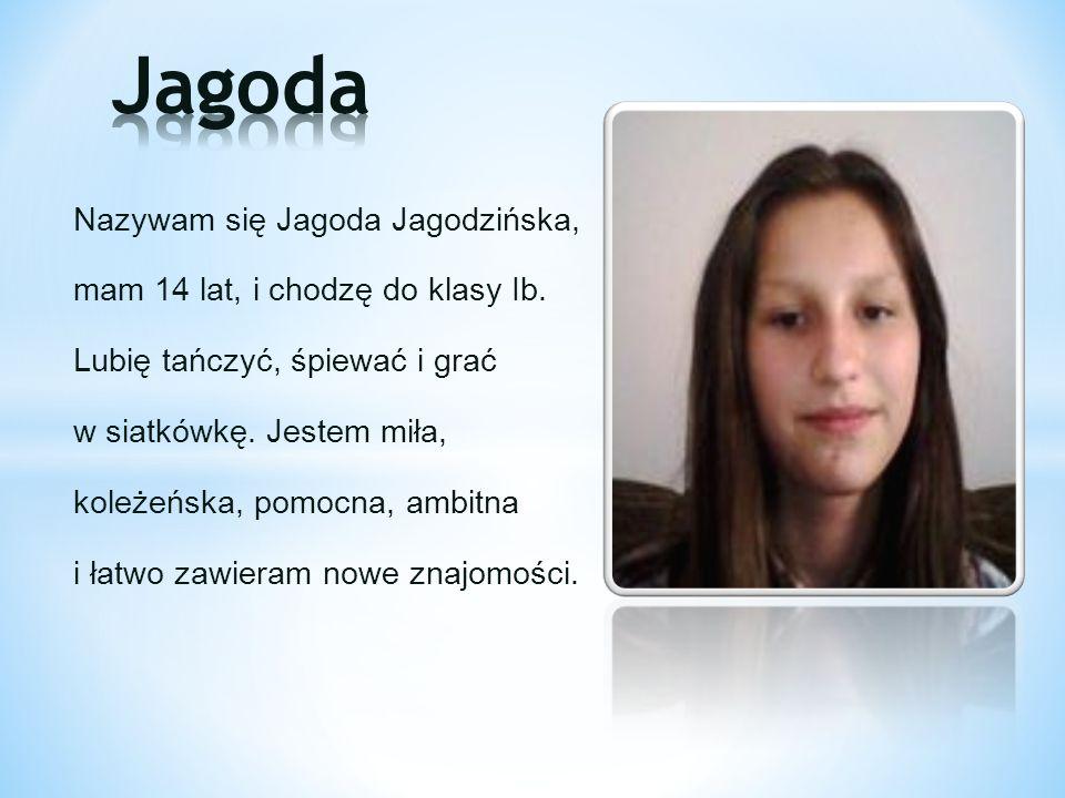 Nazywam się Jagoda Jagodzińska, mam 14 lat, i chodzę do klasy Ib. Lubię tańczyć, śpiewać i grać w siatkówkę. Jestem miła, koleżeńska, pomocna, ambitna