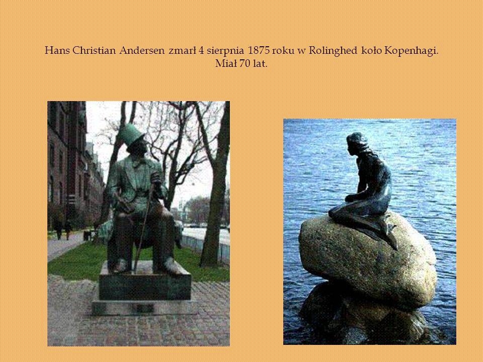Hans Christian Andersen zmarł 4 sierpnia 1875 roku w Rolinghed koło Kopenhagi. Miał 70 lat.