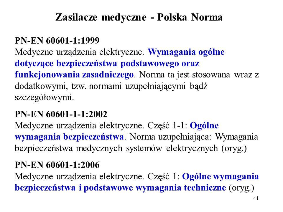 41 Zasilacze medyczne - Polska Norma PN-EN 60601-1:1999 Medyczne urządzenia elektryczne. Wymagania ogólne dotyczące bezpieczeństwa podstawowego oraz f