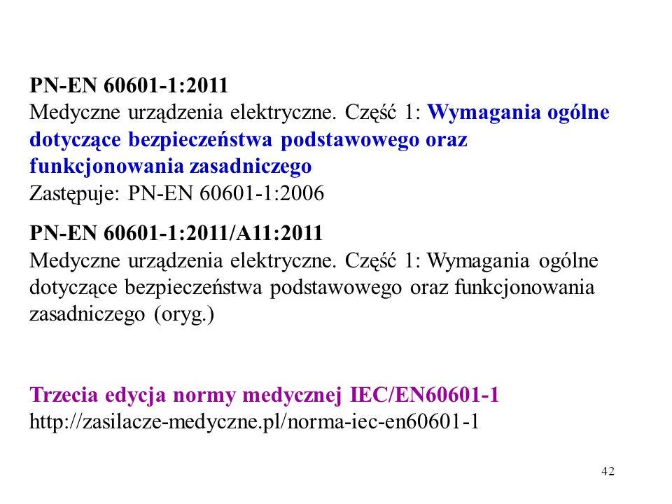 42 PN-EN 60601-1:2011 Medyczne urządzenia elektryczne. Część 1: Wymagania ogólne dotyczące bezpieczeństwa podstawowego oraz funkcjonowania zasadniczeg