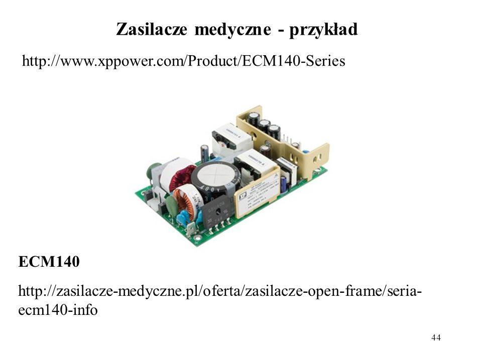 44 Zasilacze medyczne - przykład http://www.xppower.com/Product/ECM140-Series ECM140 http://zasilacze-medyczne.pl/oferta/zasilacze-open-frame/seria- ecm140-info