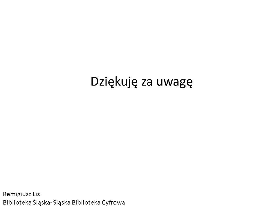 Dziękuję za uwagę Remigiusz Lis Biblioteka Śląska- Śląska Biblioteka Cyfrowa