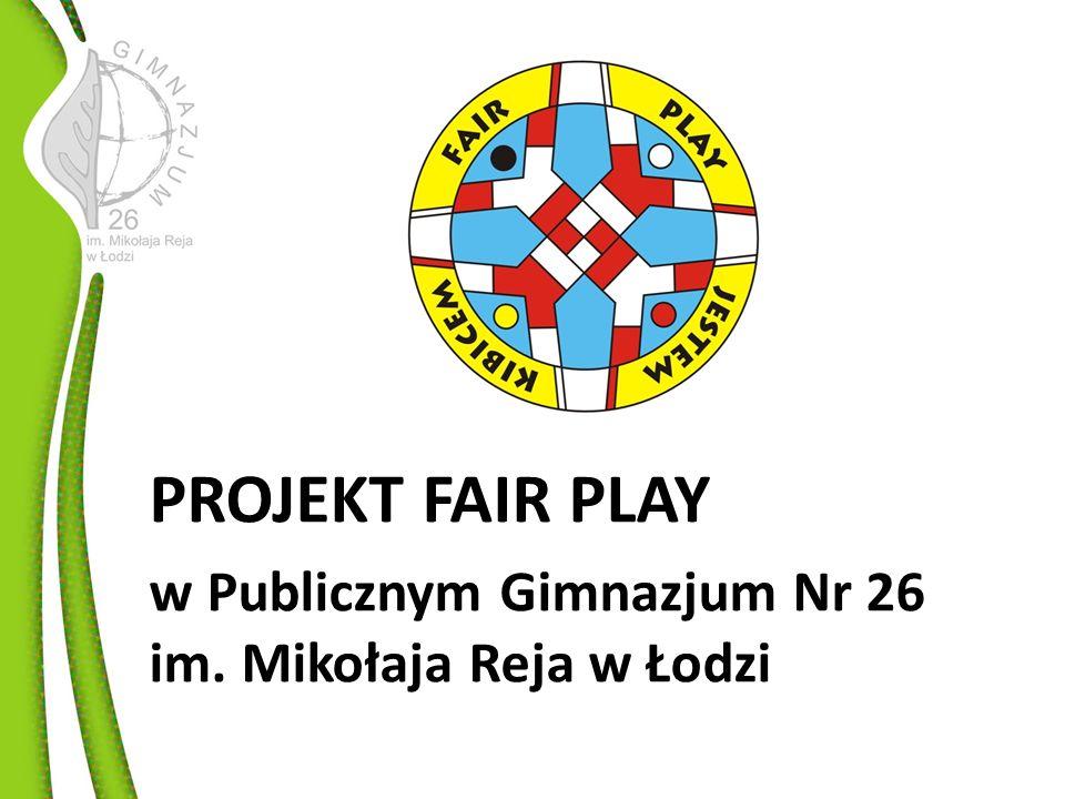 PROJEKT FAIR PLAY w Publicznym Gimnazjum Nr 26 im. Mikołaja Reja w Łodzi