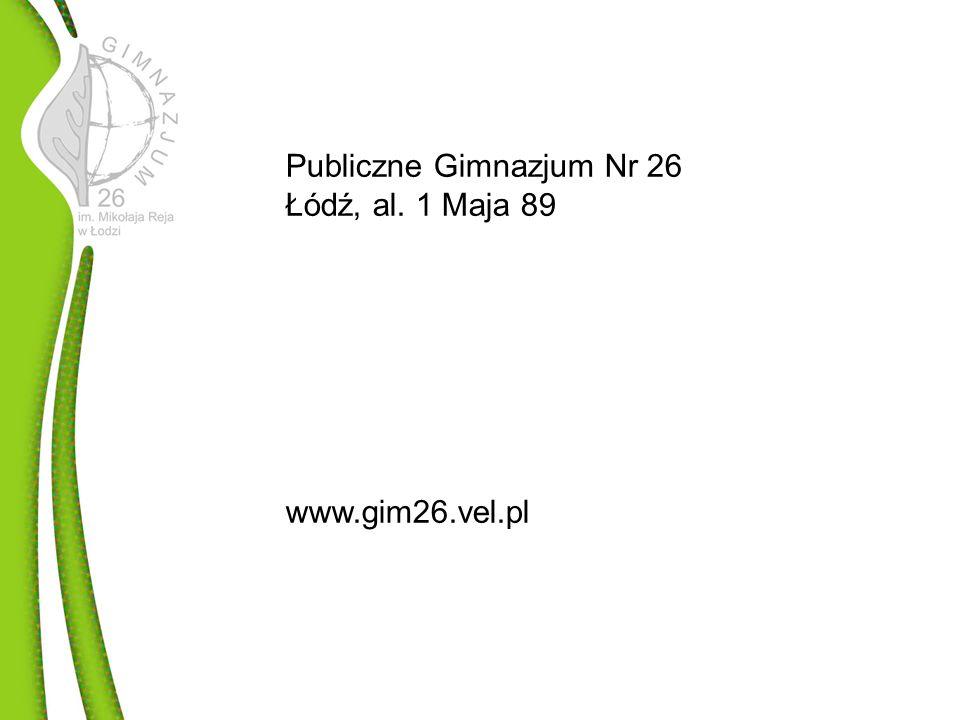 Publiczne Gimnazjum Nr 26 Łódź, al. 1 Maja 89 www.gim26.vel.pl