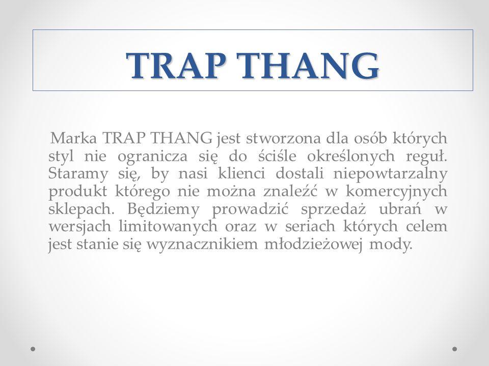 TRAP THANG Marka TRAP THANG jest stworzona dla osób których styl nie ogranicza się do ściśle określonych reguł.