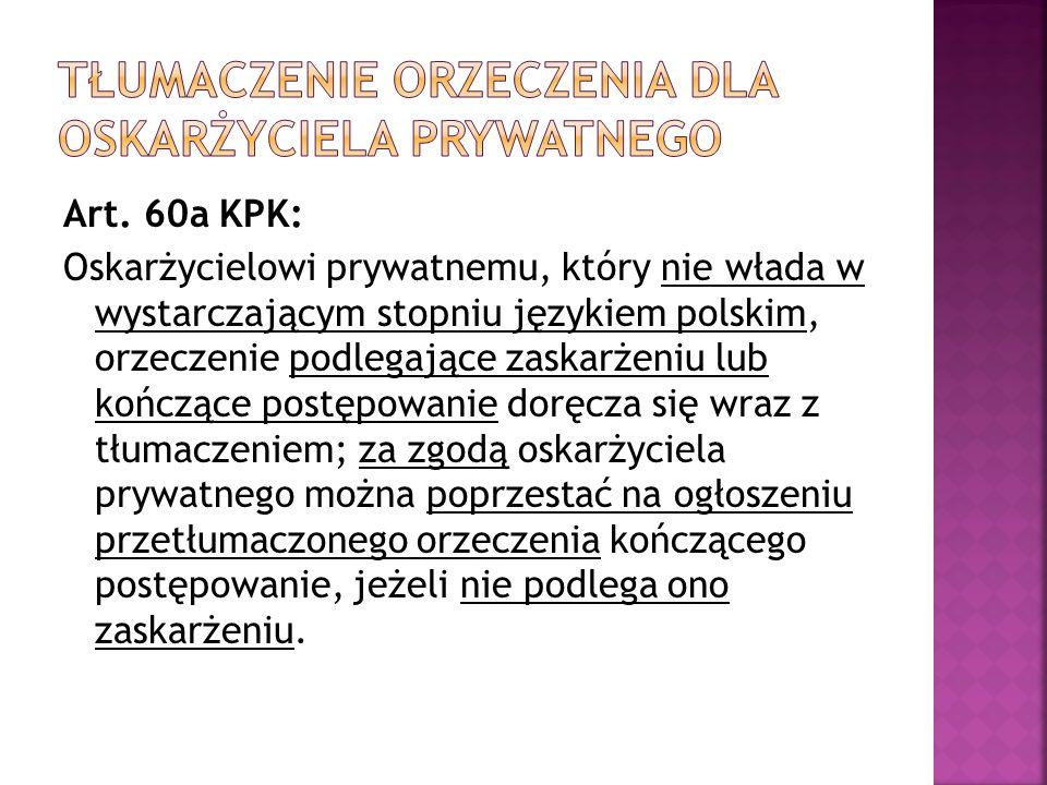 Art. 60a KPK: Oskarżycielowi prywatnemu, który nie włada w wystarczającym stopniu językiem polskim, orzeczenie podlegające zaskarżeniu lub kończące po
